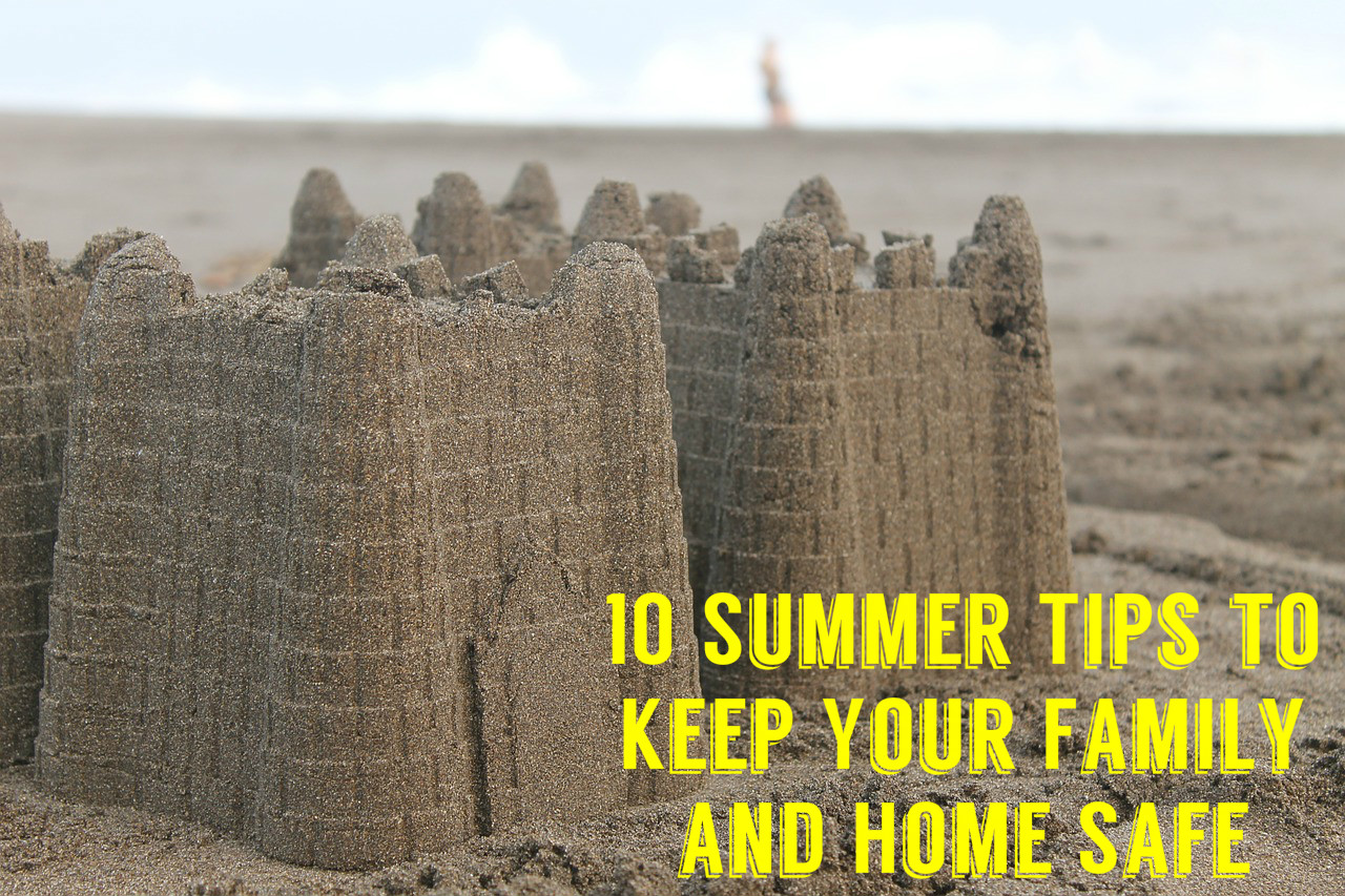 10 Summer Tips to Keep Your Family and Home Safe {guest post}