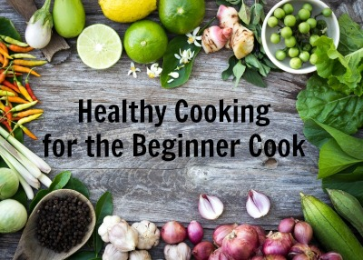 Healthy Cooking for the Beginner Cook