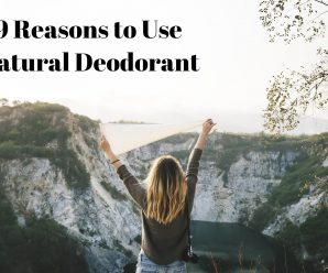9 Reasons to Use Natural Deodorant