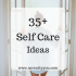 35+ Self Care Ideas